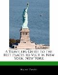 Traveler's Guide to the Best Places to Visit in New York, New York