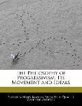 Philosophy of Progressivism : Its Movement and Ideals