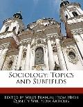 Sociology : Topics and Subfields