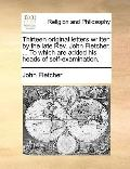 Thirteen Original Letters Written by the Late Rev John Fletcher, to Which Are Added His Head...