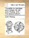 Thoughts on Marriage and a Single Life by John Wesley, M a The