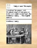 Method for Prayer, with Scripture Expressions Proper to Be Us'D under Each Head by Matthew H...