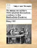 Essay on Schism with Several Discourses Contrary to the Methodists-Doctrine