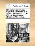 Dictionarium sacrum seu religiosum. A dictionary of all religions, ancient and modern. Wheth...