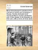 Baron Munchausen's narrative of his marvellous travels and campaigns in Russia. Humbly dedic...