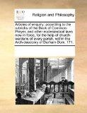Articles of enquiry: according to the rubricks of the Book of Common-Prayer, and other eccle...