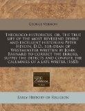 Theologo-historicus, or, The true life of the most reverend divine and excellent historian P...