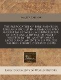 The prerogatiue of parliaments in England proued in a dialogue (pro & contra) betweene a cou...