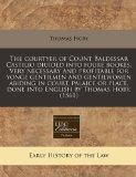 The courtyer of Count Baldessar Castilio diuided into foure bookes. Very necessary and profi...
