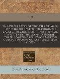 The differences of the ages of mans life together with the originall causes, progresse, and ...