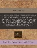 A discourse of sea-ports principally the port and haven of Dover / written by Sir Walter Raw...