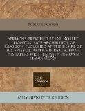 Sermons preached by Dr. Robert Leighton, late archbishop of Glasgow published at the desire ...