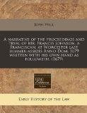 A narrative of the proceedings and tryal of Mr. Francis Johnson, a Franciscan, at Worcester ...