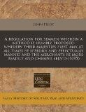 A regulation for seamen wherein a method is humbly proposed: whereby their majesties fleet m...