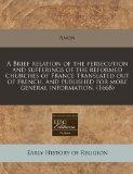 A Brief relation of the persecution and sufferings of the reformed churches of France transl...