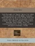 The Psalmes of David from the new translation of the Bible turned into meter to be sung afte...