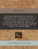Letter from Father La Chaise, confessor to the French King, to Father Peters, confessor to t...