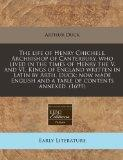 The life of Henry Chichele, Archbishop of Canterbury, who lived in the times of Henry the V....