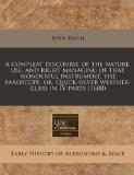 A compleat discourse of the nature, use, and right managing of that wonderful instrument, th...