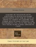 A booke of presidents with additions of divers necessary instruments: meet for all such as d...
