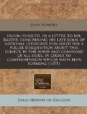 Union pursued, in a letter to Mr. Baxter, concerning his late book of national churches publ...