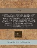 Liberty of conscience in its order to universal peace, impartially stated, and proved to be ...