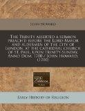 The Trinity asserted a sermon preach'd before the Lord-Mayor and aldermen of the city of Lon...