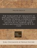 The prerogative of parlaments in England proued in a dialogue (pro & contra) betweene a coun...