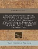 The testament of the tuuelue patriarches, the sonnes of Iacob translated out of Greeke into ...