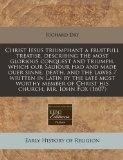 Christ Iesus triumphant a fruitfull treatise, describing the most glorious conquest and triu...