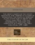 The great charter of the forest, declaring the liberties of it made at Wesminster, the tenth...