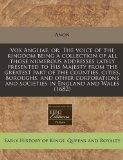 Vox Angliae, or, The voice of the kingdom being a collection of all those numerous addresses...