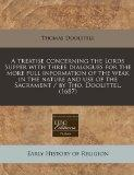 A treatise concerning the Lords Supper with three dialogues for the more full information of...