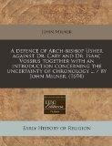 A defence of Arch-bishop Usher against Dr. Cary and Dr. Isaac Vossius together with an intro...