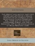 The upright man and his happy end opened and applyed in a sermon preached at the funerals of...