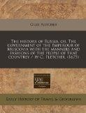 The history of Russia, or, The government of the Emperour of Muscovia with the manners and f...