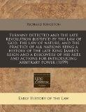 Tyranny detected and the late revolution justify'd by the law of God, the law of nature, and...