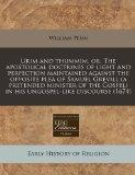 Urim and thummim, or, The apostolical doctrines of light and perfection maintained against t...