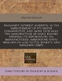 England's interest asserted, in the improvement of its native commodities; and more especial...