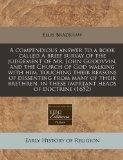 A compendious answer to a book called A brief survay of the judgement of Mr. John Goodvvin, ...