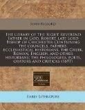 The library of the Right Reverend Father in God, Robert, late Lord Bishop of Chichester Cont...