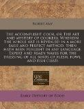 The accomplisht cook, or The art and mystery of cookery. Wherein the whole art is revealed i...