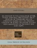 An answer to the challenge of Mr. Henry Jennings (Protestant Arch-Deacon of Dromore) which e...