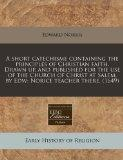 A short catechisme containing the principles of Christian faith. Drawn up, and published for...