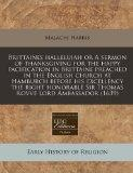Brittaines hallelujah or A sermon of thanksgiving for the happy pacification in Brittaine pr...