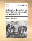 A clause of the will of Mr. John Bankes, relating to his appointment.