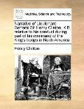 Narrative of Lieutenant-General Sir Henry Clinton, K B Relative to His Conduct During Part o...