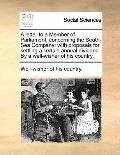 Letter to a Member of Parliament, Concerning the South-Sea Company : With proposals for sett...