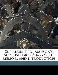 Supplement to Jamieson's Scottish Dictionary with Memoir, and Introduction