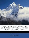 Foundations of England; or, Twelve Centuries of British History